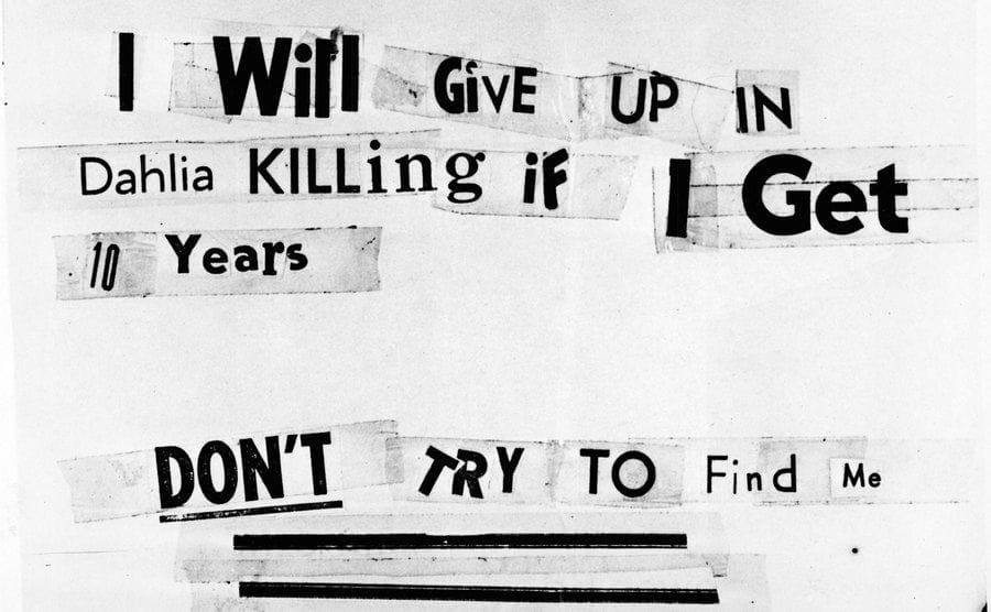 Photograph of a threatening letter assembled from newspaper lettering addressed to the Los Angeles Herald-Express and claims to have been written by the killer of aspiring American actress and murder victim Elizabeth Short.